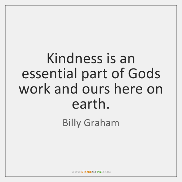 Kindness is an essential part of Gods work and ours here on ...