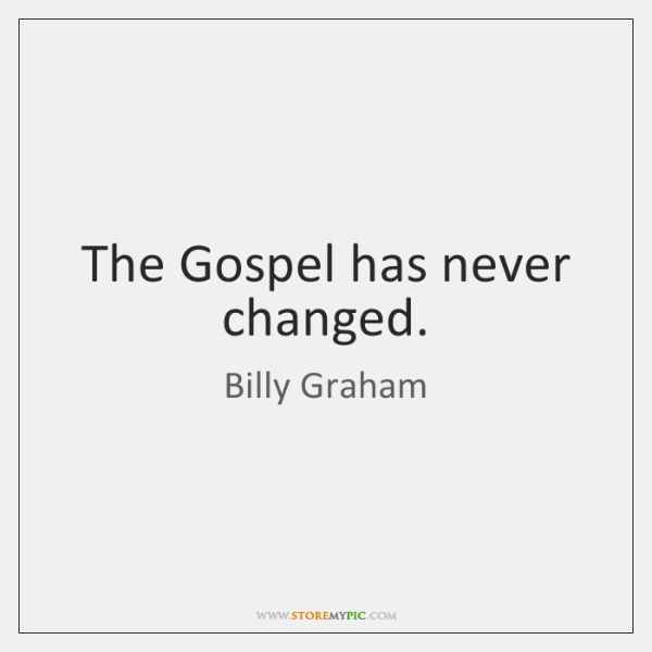The Gospel has never changed.