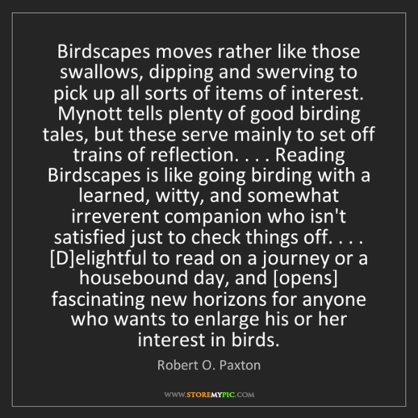 Robert O. Paxton: Birdscapes moves rather like those swallows, dipping...