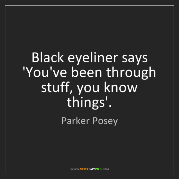 Parker Posey: Black eyeliner says 'You've been through stuff, you know...