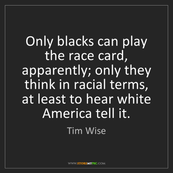 Tim Wise: Only blacks can play the race card, apparently; only...