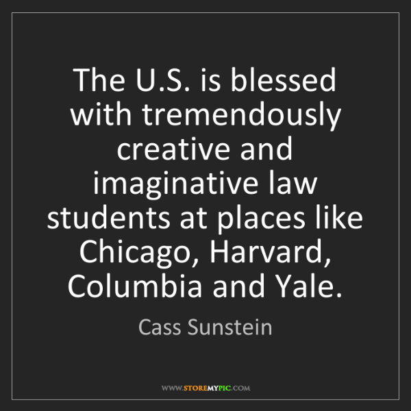 Cass Sunstein: The U.S. is blessed with tremendously creative and imaginative...