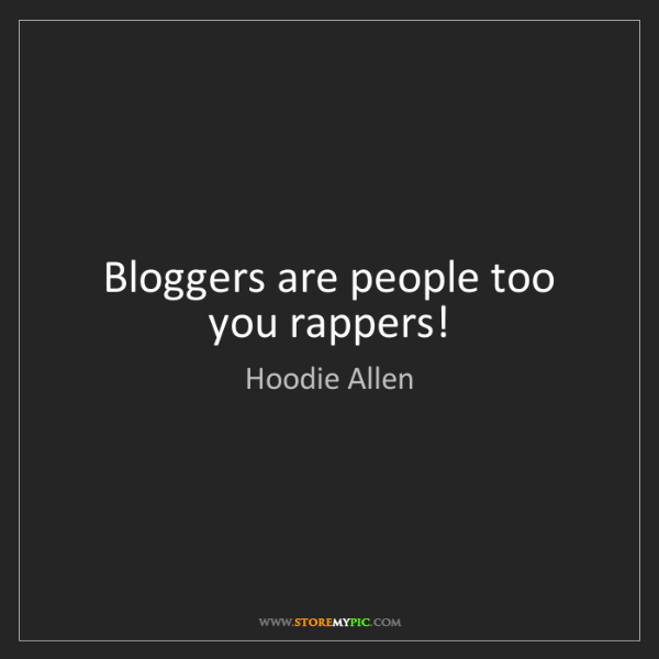 Hoodie Allen: Bloggers are people too you rappers!
