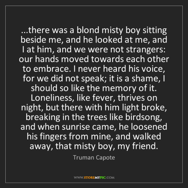 Truman Capote: ...there was a blond misty boy sitting beside me, and...