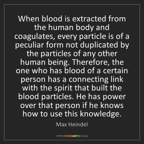 Max Heindel: When blood is extracted from the human body and coagulates,...