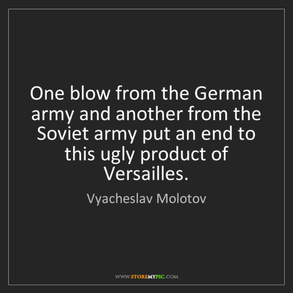 Vyacheslav Molotov: One blow from the German army and another from the Soviet...