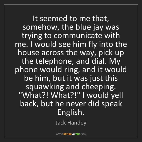 Jack Handey: It seemed to me that, somehow, the blue jay was trying...
