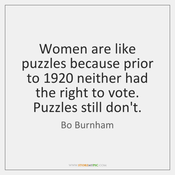 Women are like puzzles because prior to 1920 neither had the right to ...