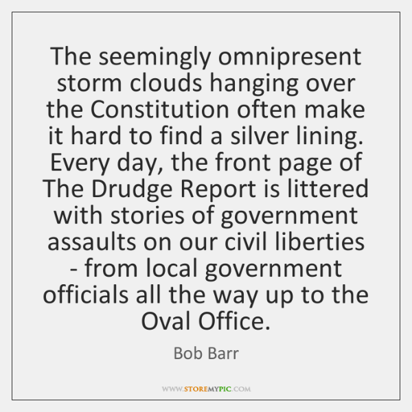 The seemingly omnipresent storm clouds hanging over the Constitution often make it ...