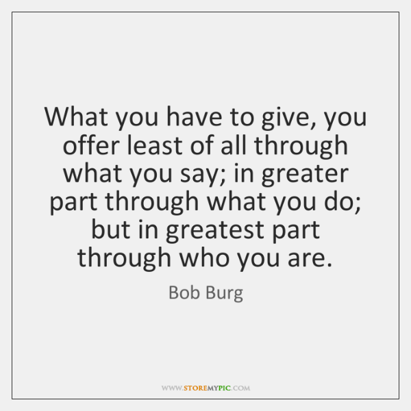 What you have to give, you offer least of all through what ...