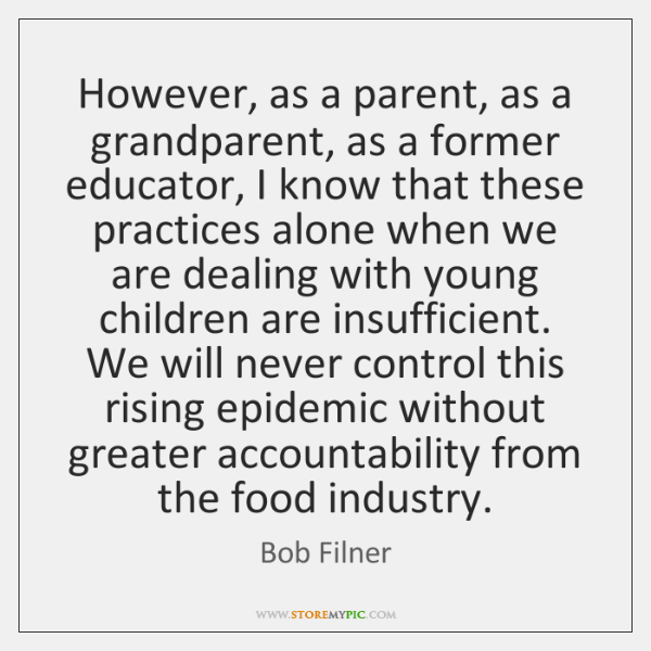 However, as a parent, as a grandparent, as a former educator, I ...