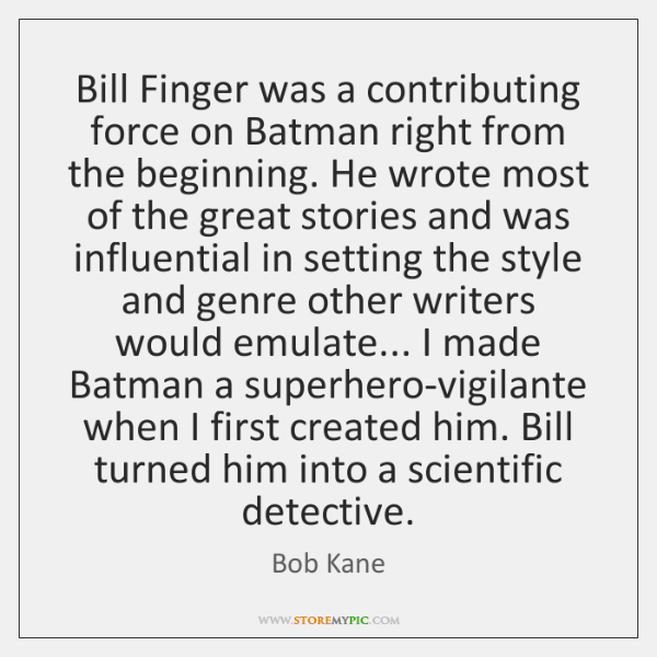 Bill Finger was a contributing force on Batman right from the beginning. ...