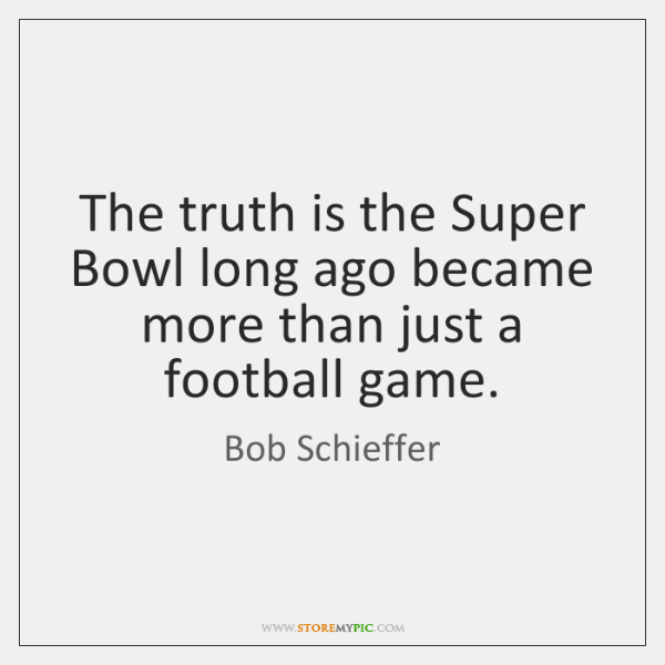 The truth is the Super Bowl long ago became more than just ...