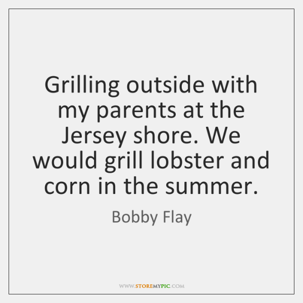 Grilling outside with my parents at the Jersey shore. We would grill ...