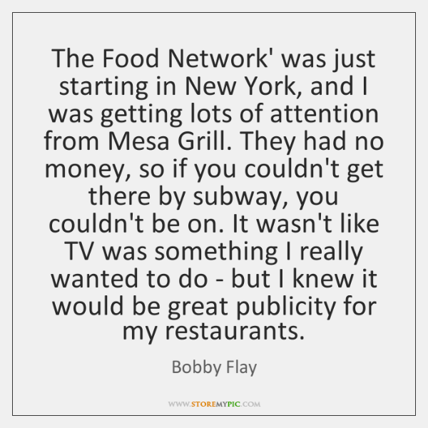 The Food Network' was just starting in New York, and I was ...