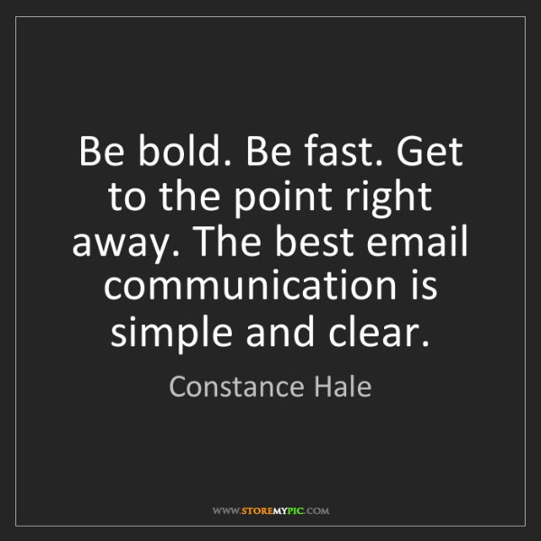 Constance Hale: Be bold. Be fast. Get to the point right away. The best...