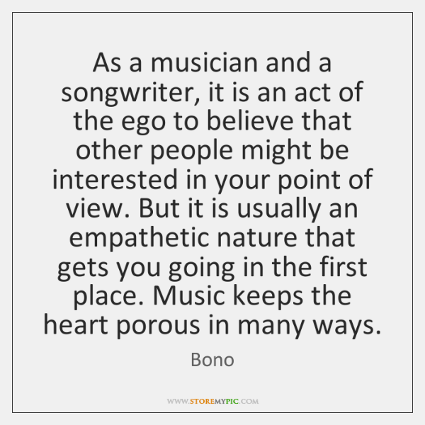 As a musician and a songwriter, it is an act of the ...