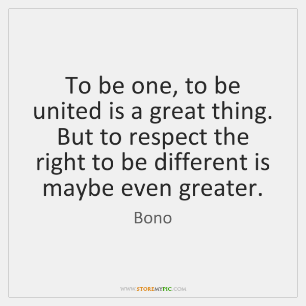 To be one, to be united is a great thing. But to ...