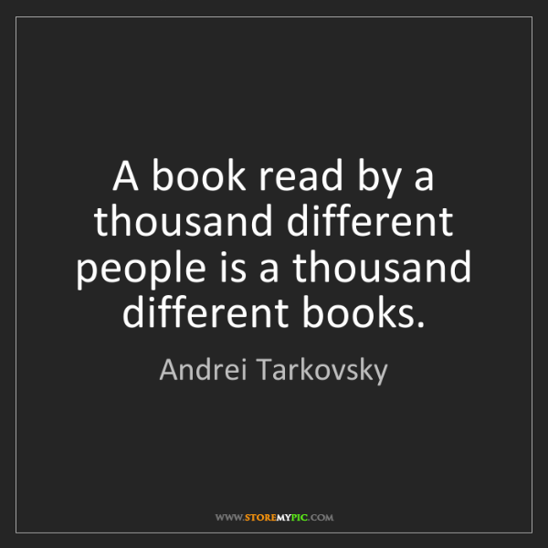 Andrei Tarkovsky: A book read by a thousand different people is a thousand...