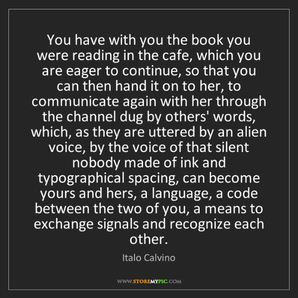Italo Calvino: You have with you the book you were reading in the cafe,...