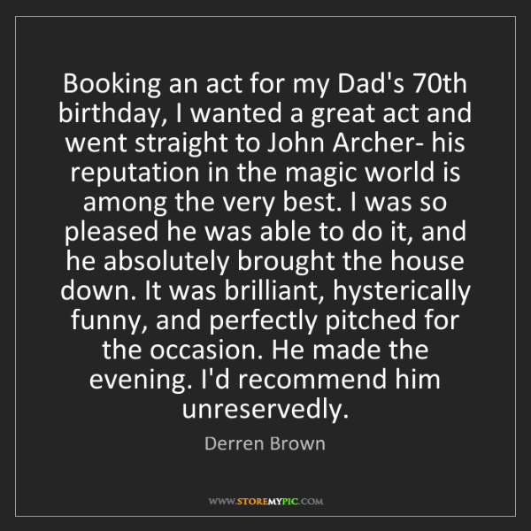 Derren Brown: Booking an act for my Dad's 70th birthday, I wanted a...