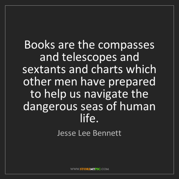 Jesse Lee Bennett: Books are the compasses and telescopes and sextants and...