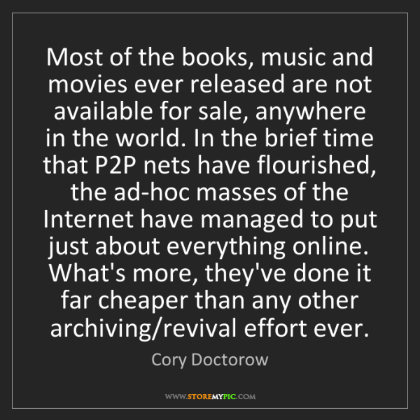 Cory Doctorow: Most of the books, music and movies ever released are...
