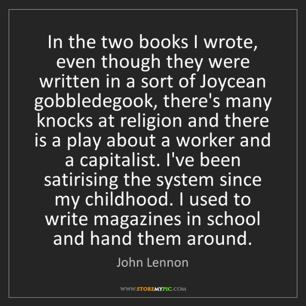 John Lennon: In the two books I wrote, even though they were written...