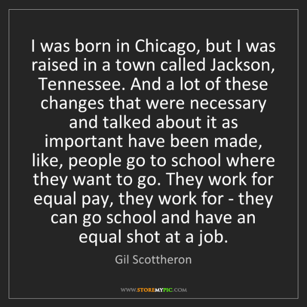 Gil Scottheron: I was born in Chicago, but I was raised in a town called...