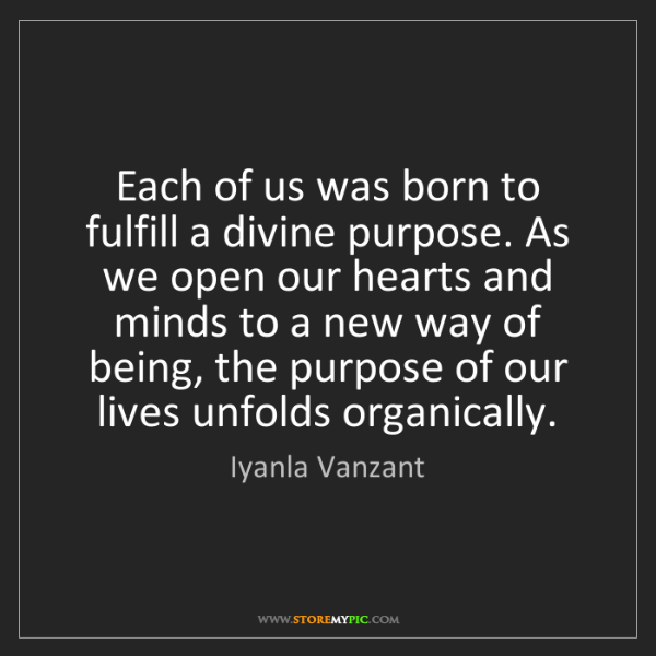 Iyanla Vanzant: Each of us was born to fulfill a divine purpose. As we...