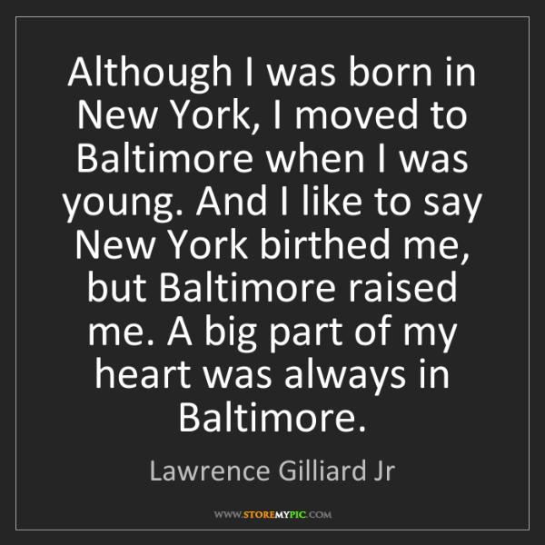 Lawrence Gilliard Jr: Although I was born in New York, I moved to Baltimore...