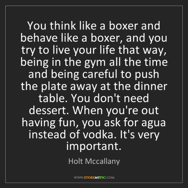 Holt Mccallany: You think like a boxer and behave like a boxer, and you...