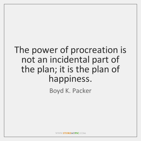 The power of procreation is not an incidental part of the plan; ...