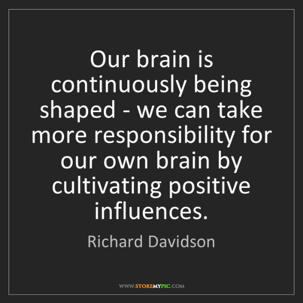 Richard Davidson: Our brain is continuously being shaped - we can take...