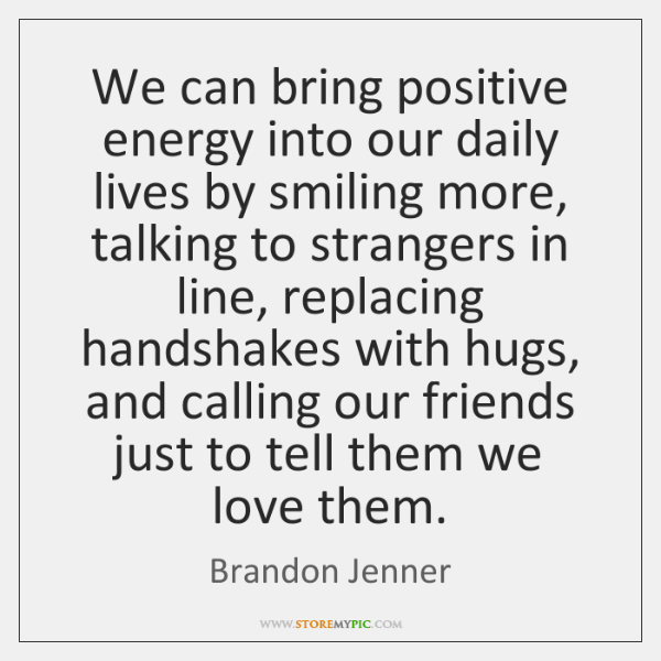 We can bring positive energy into our daily lives by smiling more, ...