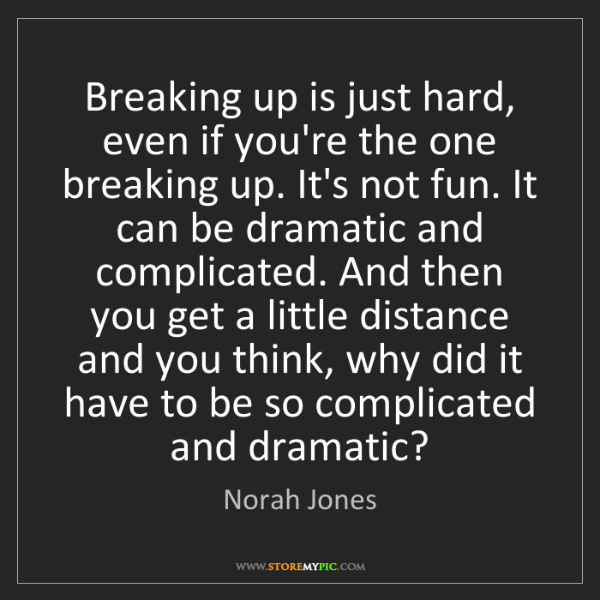 Norah Jones: Breaking up is just hard, even if you're the one breaking...