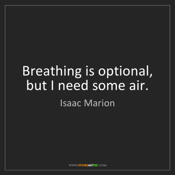 Isaac Marion: Breathing is optional, but I need some air.