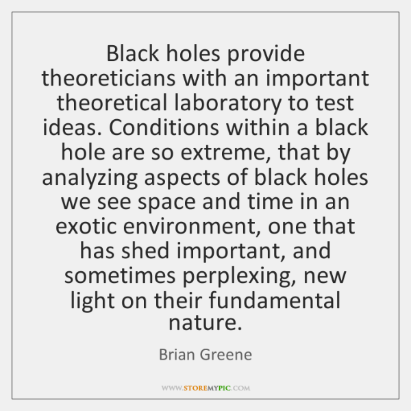 Black holes provide theoreticians with an important theoretical laboratory to test ideas. ...