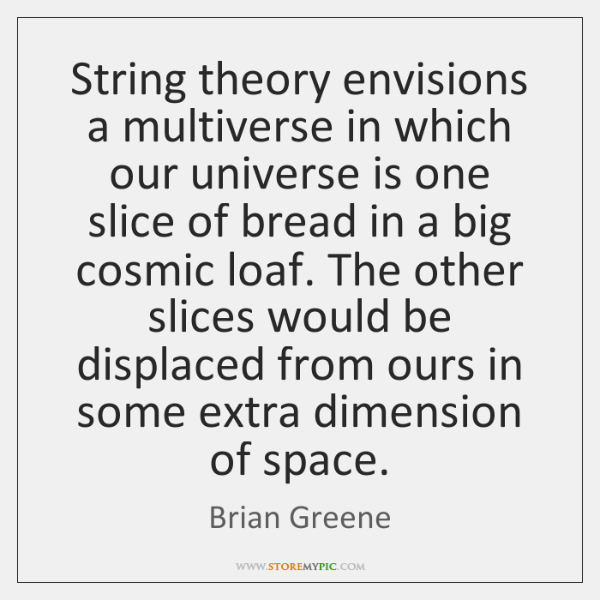 String theory envisions a multiverse in which our universe is one slice ...