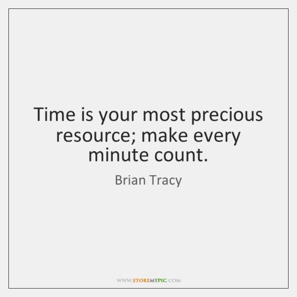 Time is your most precious resource; make every minute count.