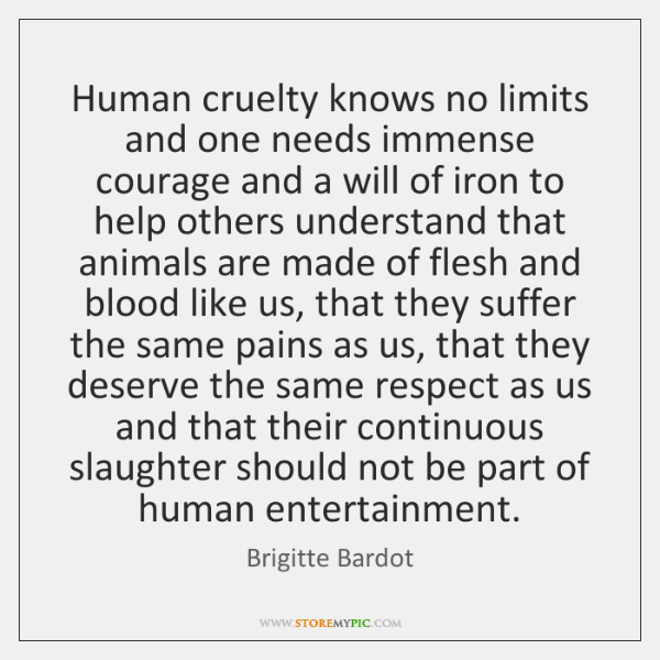 Human cruelty knows no limits and one needs immense courage and a ...