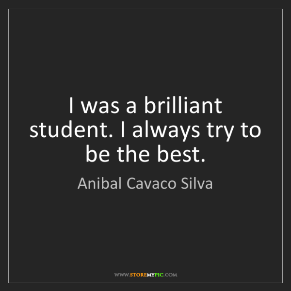 Anibal Cavaco Silva: I was a brilliant student. I always try to be the best.