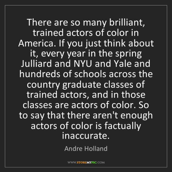 Andre Holland: There are so many brilliant, trained actors of color...