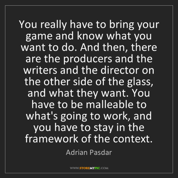 Adrian Pasdar: You really have to bring your game and know what you...
