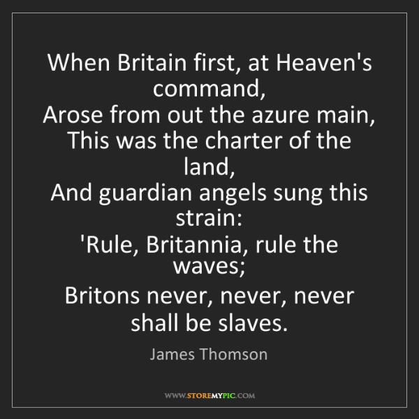 James Thomson: When Britain first, at Heaven's command,   Arose from...
