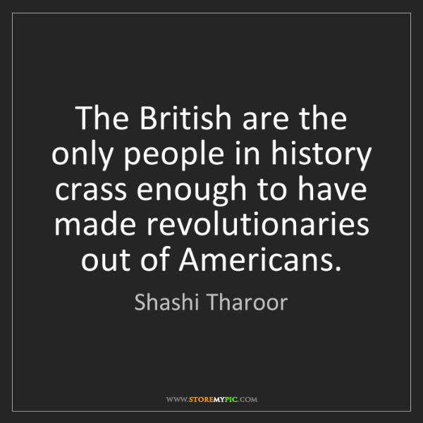 Shashi Tharoor: The British are the only people in history crass enough...