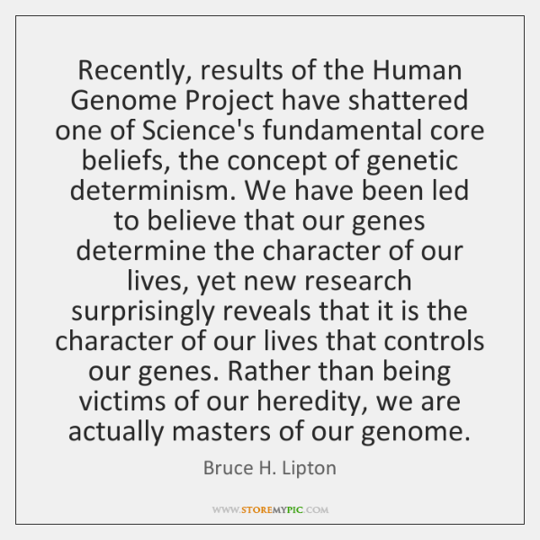 Recently, results of the Human Genome Project have shattered one of Science's ...
