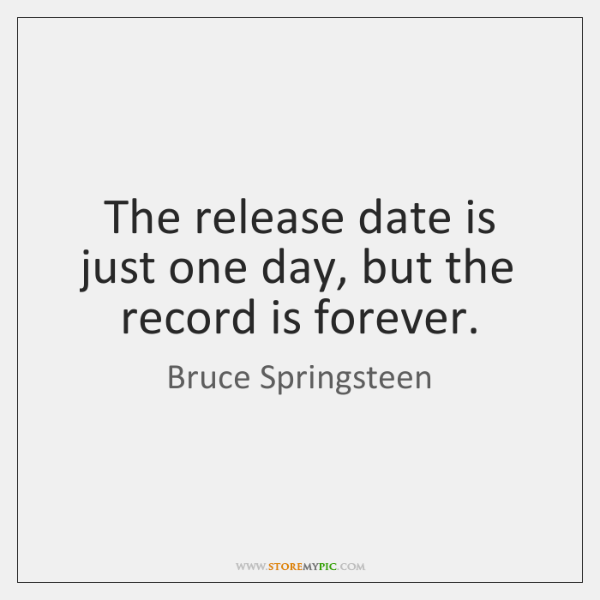 The release date is just one day, but the record is forever.