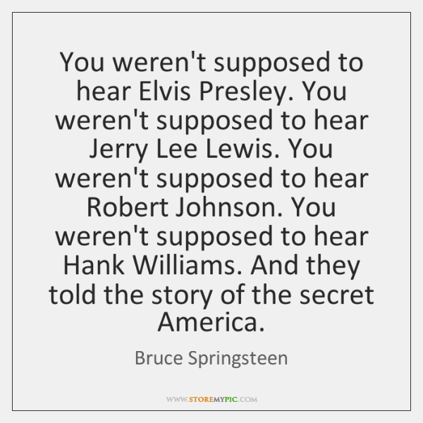 You weren't supposed to hear Elvis Presley. You weren't supposed to hear ...