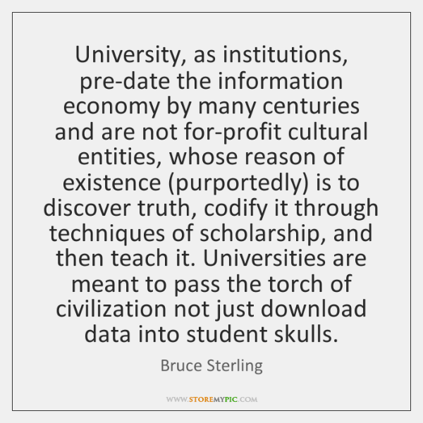 University, as institutions, pre-date the information economy by many centuries and are ...